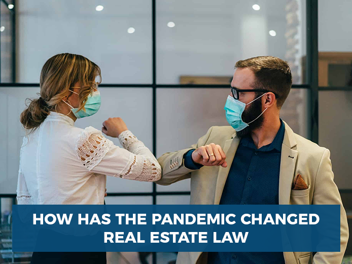 How has the pandemic changed real estate law